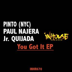 PINTO/PAUL NAJERA/JR QUIJADA - You Got It