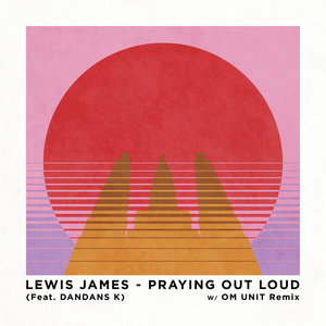 LEWIS JAMES feat DANDANS K - Praying Out Loud