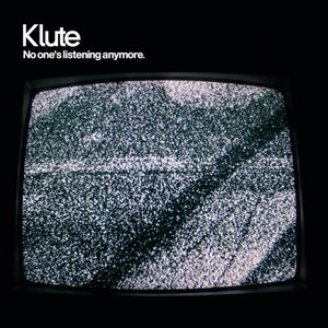 KLUTE - No One's Listening Anymore