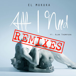 EL MUKUKA feat ALAN THOMPSON - All I Need (Remixes)