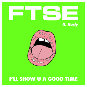FTSE - I'll Show U A Good Time
