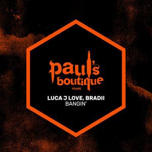 LUCAJLOVE & BRADII - Bangin'