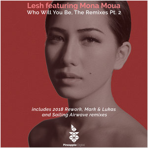 LESH/MONA MOUA - Who Will You Be (The Remixes Part 2)