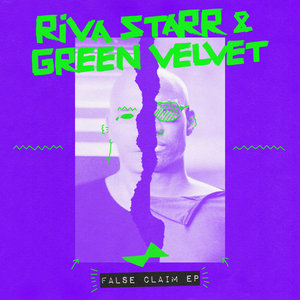 RIVA STARR & GREEN VELVET - False Claim EP