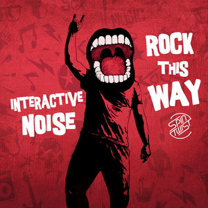 INTERACTIVE NOISE - Rock This Way