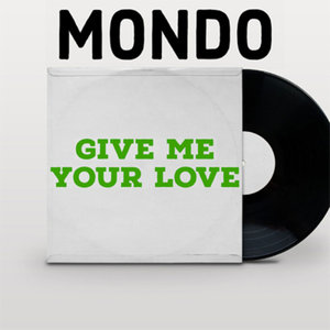 MONDO - Give Me Your Love