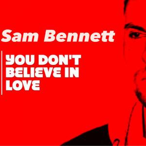 SAM BENNETT - You Don't Believe In Love