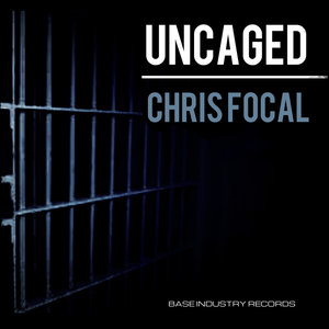 CHRIS FOCAL - Uncaged