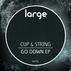 CUP & STRING - Go Down EP