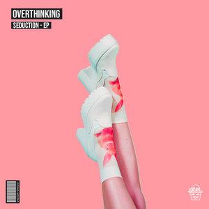 OVERTHINKING - Seduction