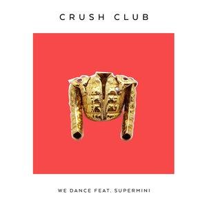 CRUSH CLUB - We Dance