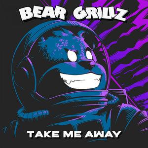 BEAR GRILLZ - Take Me Away
