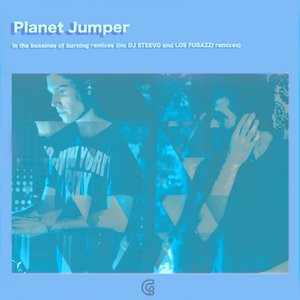 PLANET JUMPER - In The Business Of Burning (Remixes)
