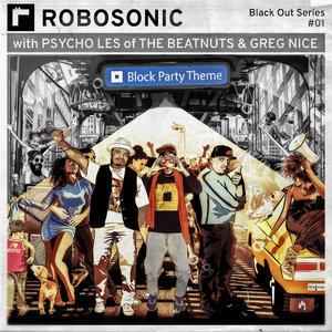 ROBOSONIC/PSYCHO LES & GREG NICE - Block Party Theme