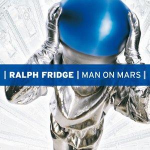 RALPH FRIDGE - Man On Mars