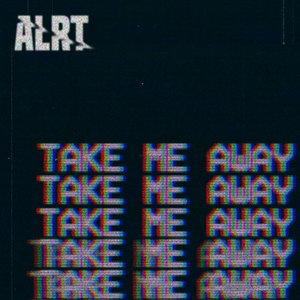 ALRT - Take Me Away