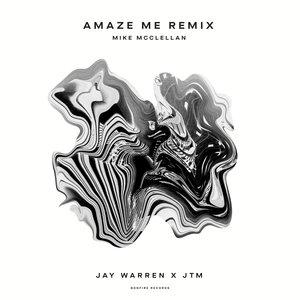 JAY WARREN/JTM - Amaze Me (Mike McClellan Remix)