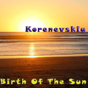 KORENEVSKIY - Birth Of The Sun