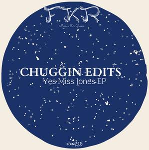 CHUGGIN EDITS - Yes Miss Jones EP