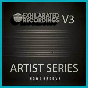 HOW2 GROOVE - Exhilarated Recordings Artist Series Vol 3