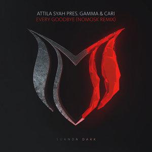 ATTILA SYAH pres GAMMA & CARI - Every Goodbye (NoMosk Remix)