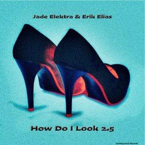JADE ELEKTRA/ERIK ELIAS - How Do I Look 2.5