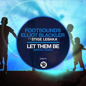 FOOTSOUNDS/ELLIOT BLACKLER/STIGE LEBAKA - Let Them Be (Mephia Remixes)