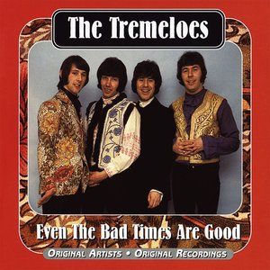 THE TREMELOES - Even The Bad Times Are Good