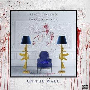 FETTY LUCIANO feat BOBBY SHMURDA - On The Wall (Explicit)