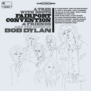 FAIRPORT CONVENTION - A Tree With Roots - Fairport Convention & The Songs Of Bob Dylan