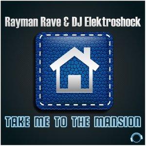 RAYMAN RAVE & DJ ELEKTROSHOCK - Take Me To The Mansion