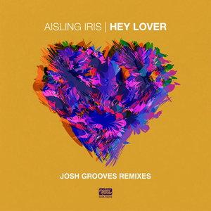 AISLING IRIS - Hey Lover (Josh Grooves Remixes)