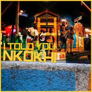 NKOKHI - I Told You