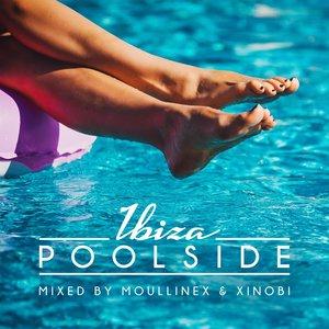 MOULLINEX/XINOBI/VARIOUS - Poolside Ibiza 2018 (unmixed tracks)