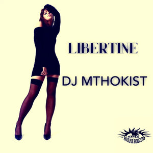 DJ MTHOKIST - Libertine