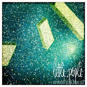 LITTLE PEOPLE - Unreleased Bits & Pieces Pt 2