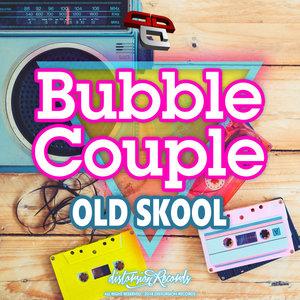 BUBBLE COUPLE - Old Skool EP