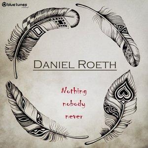 DANIEL ROETH/KOAN - Nothing, Nobody, Never