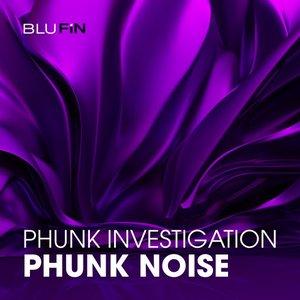 PHUNK INVESTIGATION - Phunk Noise
