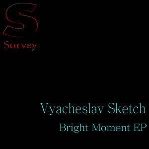 VYACHESLAV SKETCH - Bright Moment EP