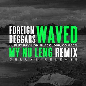 MY NU LENG/FOREIGN BEGGARS feat FLUX PAVILION - Waved