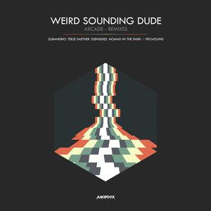 WEIRD SOUNDING DUDE - Arcade (Remixes)