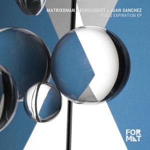 MATRIXXMAN/JUAN SANCHEZ & ECHOLOGIST - Fokus Expiration EP