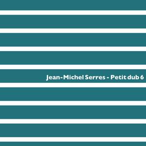 JEAN-MICHEL SERRES - Petit Dub 6