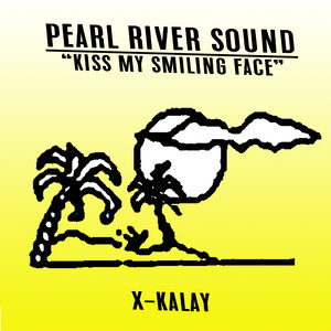 PEARL RIVER SOUND - Kiss My Smiling Face