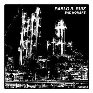 PABLO R RUIZ - Bad Hombre