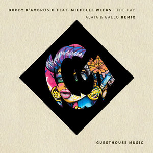 BOBBY D'AMBROSIO/MICHELLE WEEKS - The Day (Alaia & Gallo Remix)