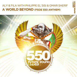 ALY & FILA with PHILIPPE EL SISI/OMAR SHERIF - A World Beyond (FSOE550 Anthem)