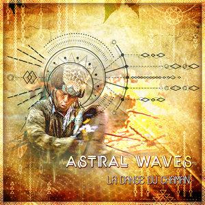 ASTRAL WAVES - La Danse Du Chaman