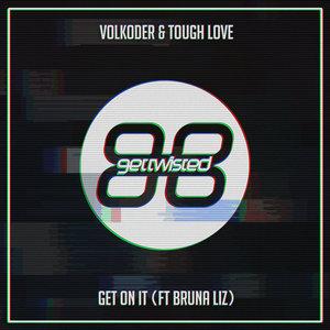 VOLKODER & TOUGH LOVE feat BRUNA LIZ - Get On It